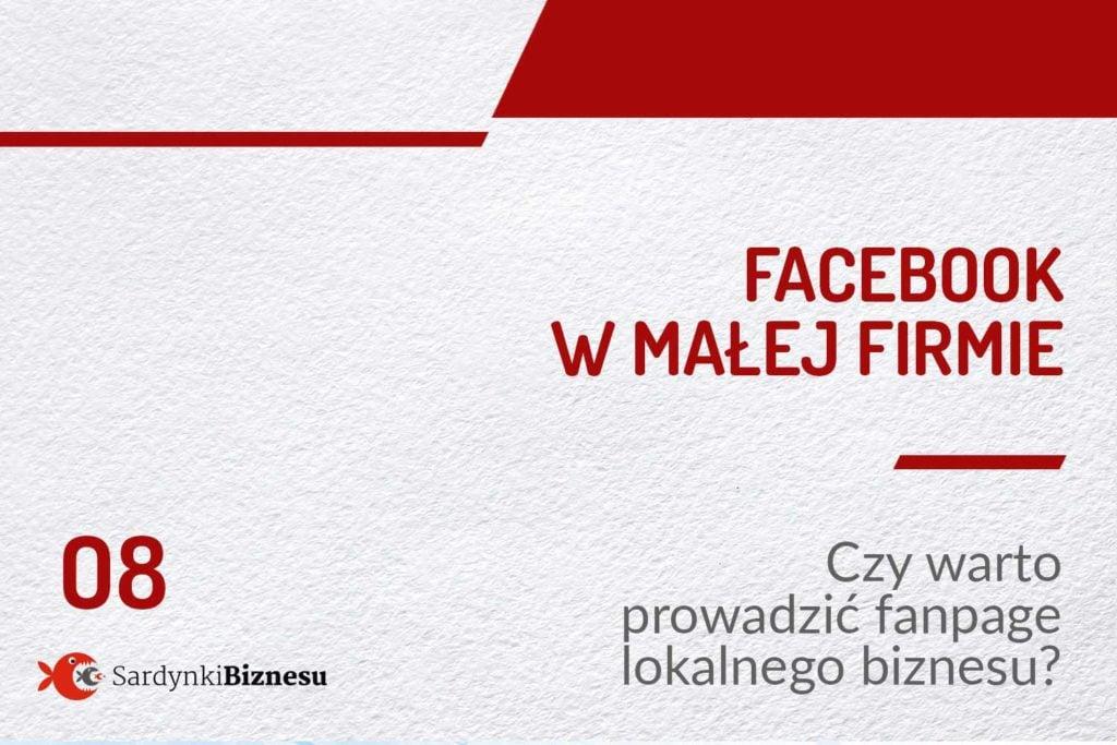 Dlaczego warto prowadzić fanpage na Facebooku dla małej lokalnej firmy?