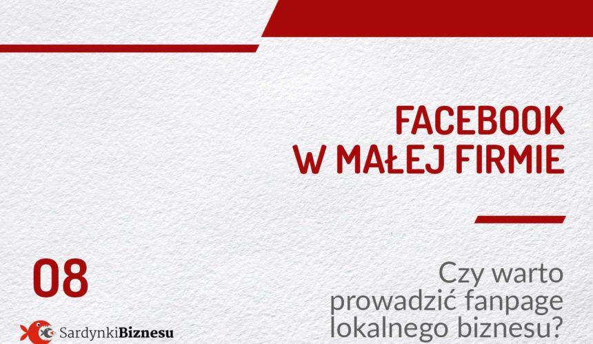 Facebook w małej firmie   Czy warto prowadzić fanpage lokalnego biznesu?  PODCAST 08