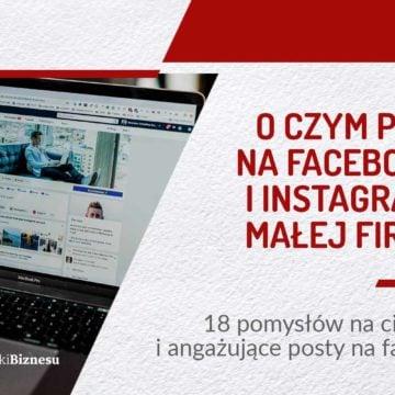 O czym pisać na Facebooku i Instagramie małej firmy?    18 pomysłów na ciekawe i angażujące posty na firmowy fanpage   PODCAST 14