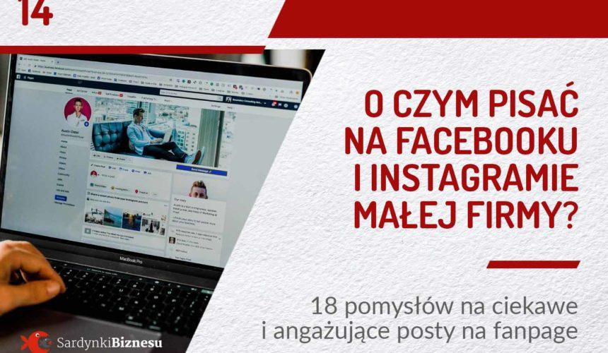 O czym pisać na Facebooku i Instagramie małej firmy? |  18 pomysłów na ciekawe i angażujące posty na firmowy fanpage | PODCAST 14