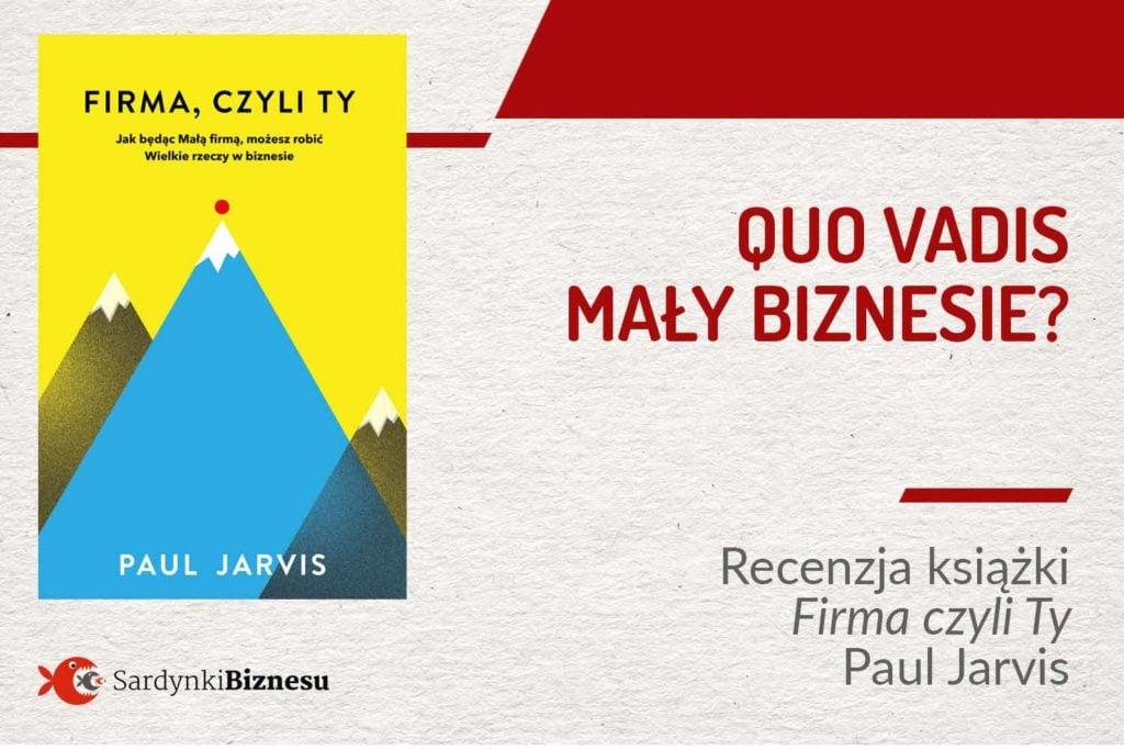 Firma czyli Ty - Paul Jarvis - recenzja książki