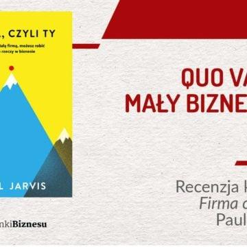 Quo Vadis mały biznesie?   Recenzja książki Firma czyli Ty Paul Jarvis   PODCAST 13