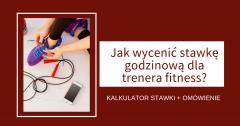 Jak wycenić stawkę godzinową dla trenera fitness? | PRZYKŁAD