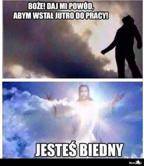 Mem z jezusem - iść do pracy - jesteś biedny