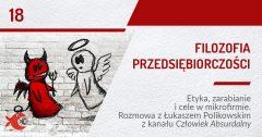 Filozofia przedsiębiorczości. Etyka zarabiania i cele w mikrofirmie. Rozmowa z Łukaszem Polikowskim z kanału Człowiek Absurdalny | PODCAST 18