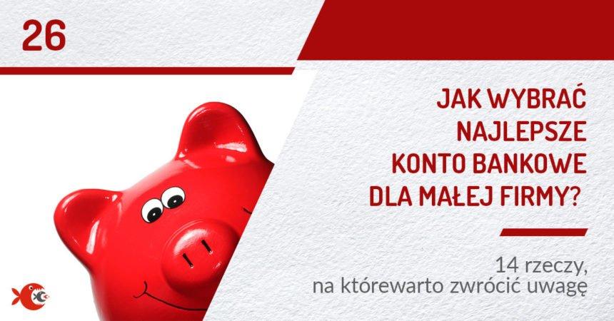 Jak wybrać najlepsze konto bankowe dla małej firmy? | PODCAST 26