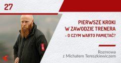 Pierwsze kroki w zawodzie trenera - rozmowa z Michałem Tereszkiewiczem | PODCAST 27