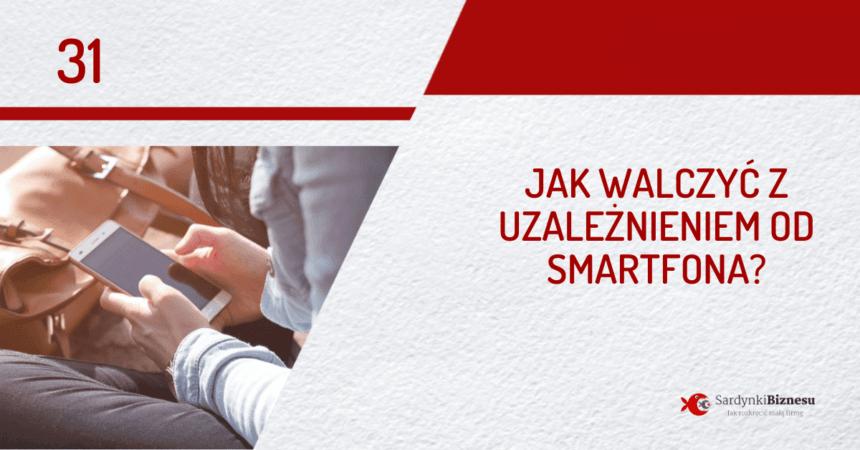 Jak walczyć z uzależnieniem od smartfona? | PODCAST 31