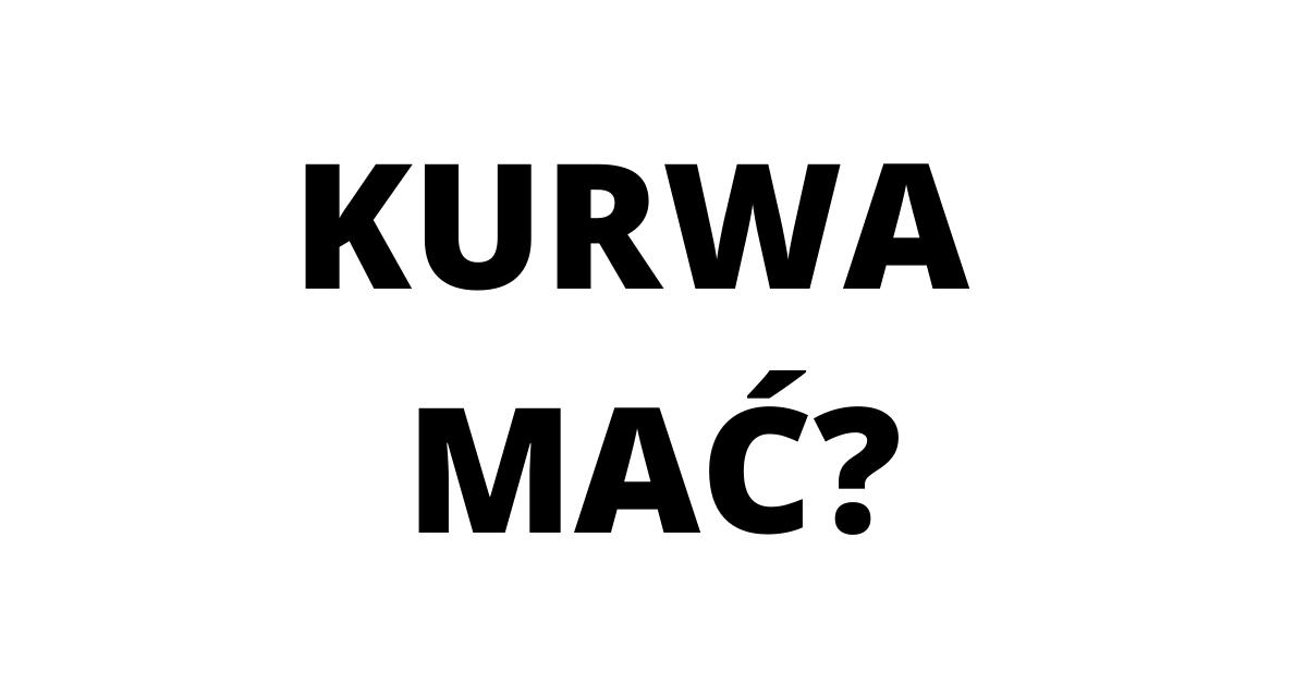 Kurwa mac - wersja w