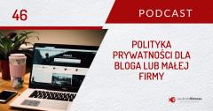Jak przygotować politykę prywatności dla bloga lub strony www małej firmy?  | PODCAST 46