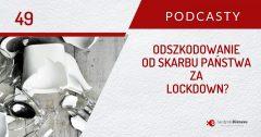 Odszkodowanie dla firmy od Skarbu Państwa za lockdown - co warto wiedzieć? | PODCAST 49
