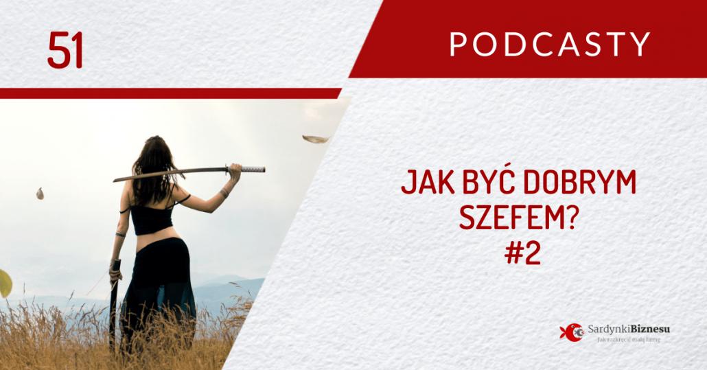 Podcast - jak być dobrym szefem - część 2