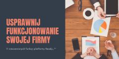 11 rzeczy, które w Twojej firmie staną się banalnie proste dzięki Ready_™ - platformie biznesowej do sprawnego zarządzania firmą online