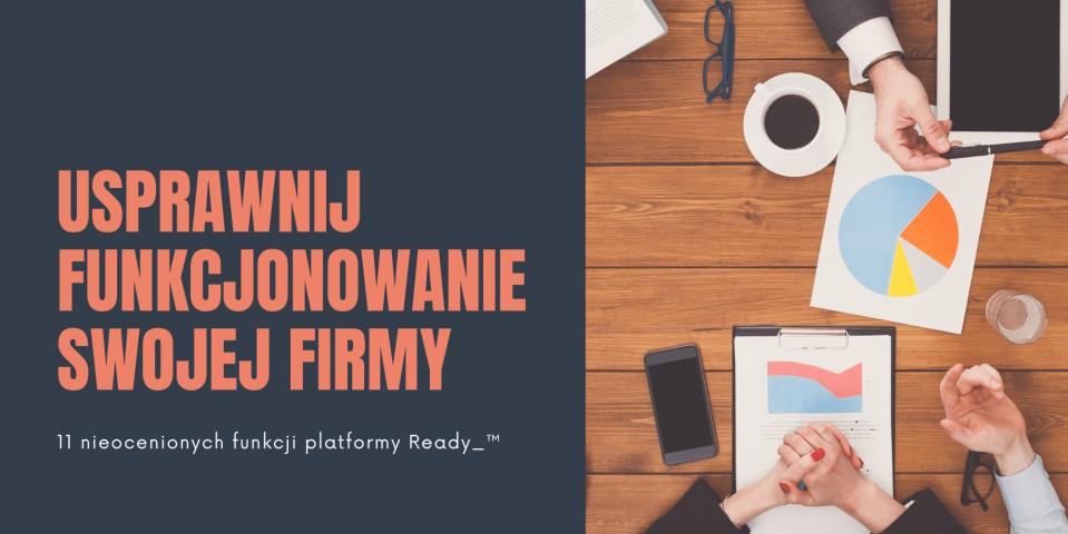 11 rzeczy, które w Twojej firmie staną się banalnie proste dzięki Ready_™ – platformie biznesowej do sprawnego zarządzania firmą online